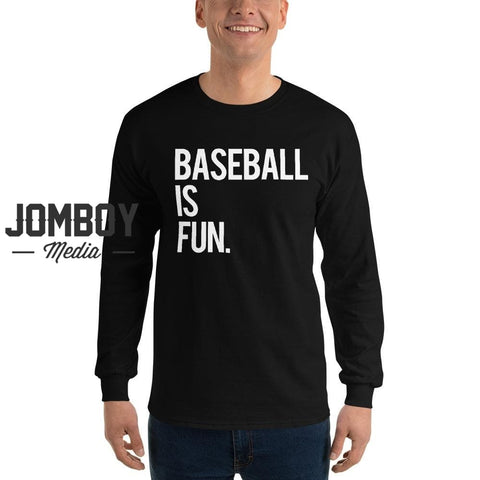 Baseball Is Fun | Long Sleeve Shirt 4 - Jomboy Media