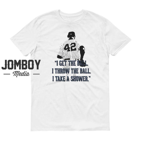 Get The Ball. Throw The Ball. Take A Shower. - T-Shirt