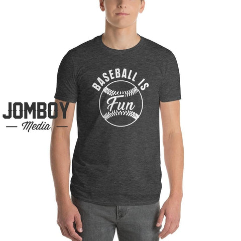 Baseball Is Fun | T-Shirt - Jomboy Media