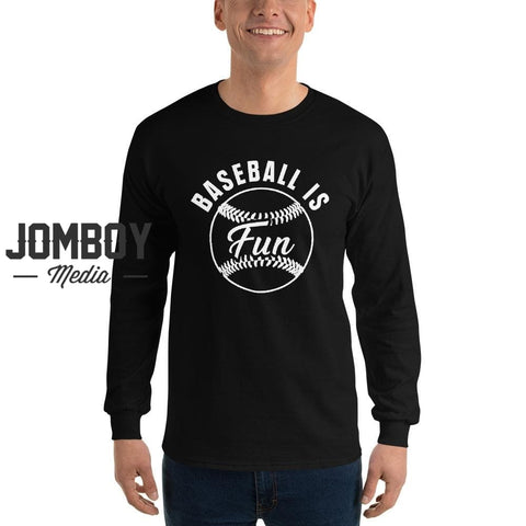 Baseball Is Fun | Long Sleeve Shirt - Jomboy Media