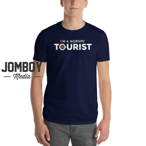 I'm A Mornin' Tourist | T-Shirt - Jomboy Media