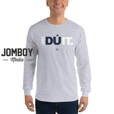 Just Dú it - Long Sleeve