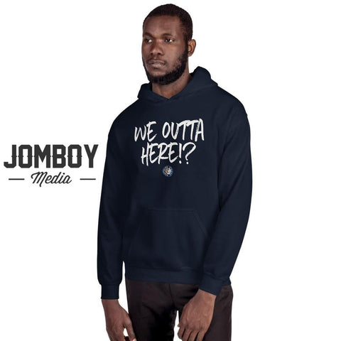 We Outta Here!? | Hoodie - Jomboy Media