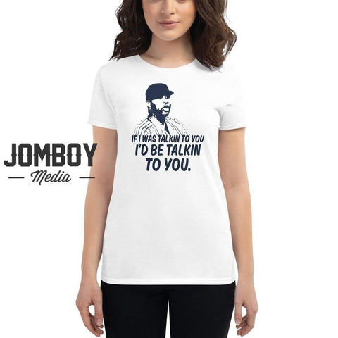If I Was Talkin To You | Women's T-Shirt - Jomboy Media