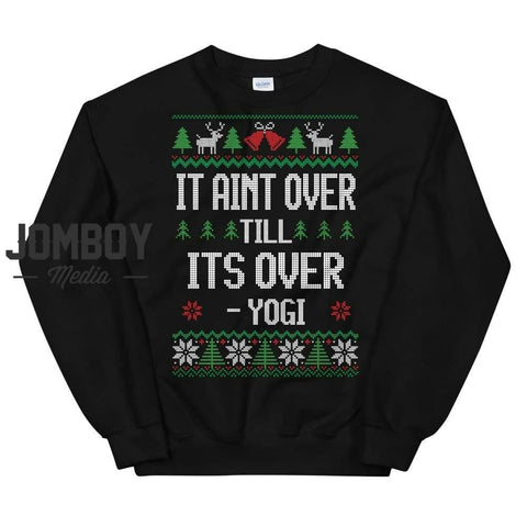 It Aint Over Till Its Over - Yogi | Winter Sweater