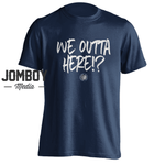 We Outta Here!? | T-Shirt - Jomboy Media