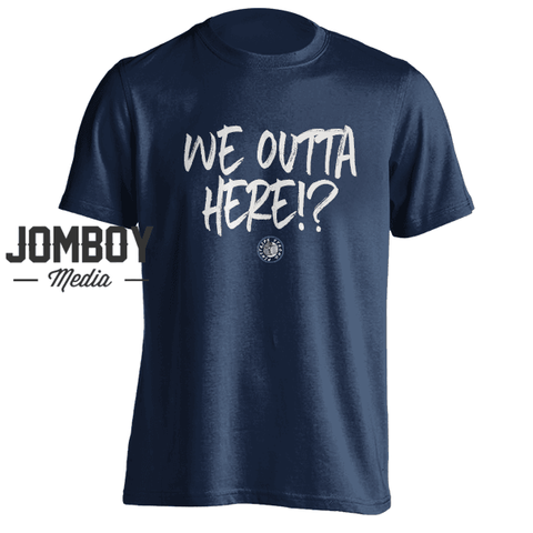 We Outta Here!? | T-Shirt