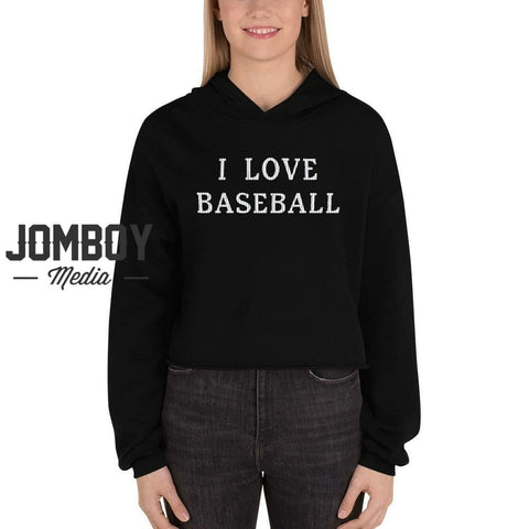 I Love Baseball | Women's Crop Hoodie - Jomboy Media
