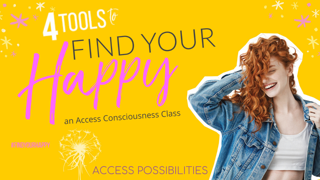 Four Tools To Find Your Happy | Access Possibilities