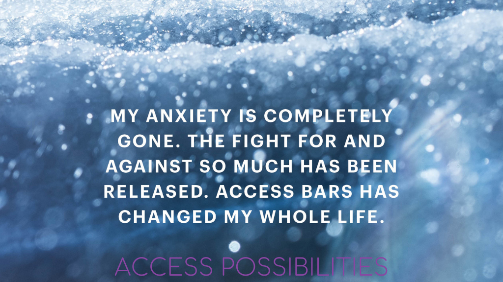 Anxiety Completely Gone - Access Bars   Access Possibilities