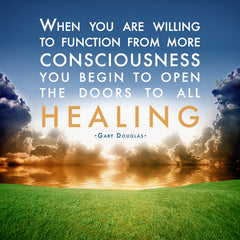 When you are willing to function from more consciousness you open the doors to all healing.