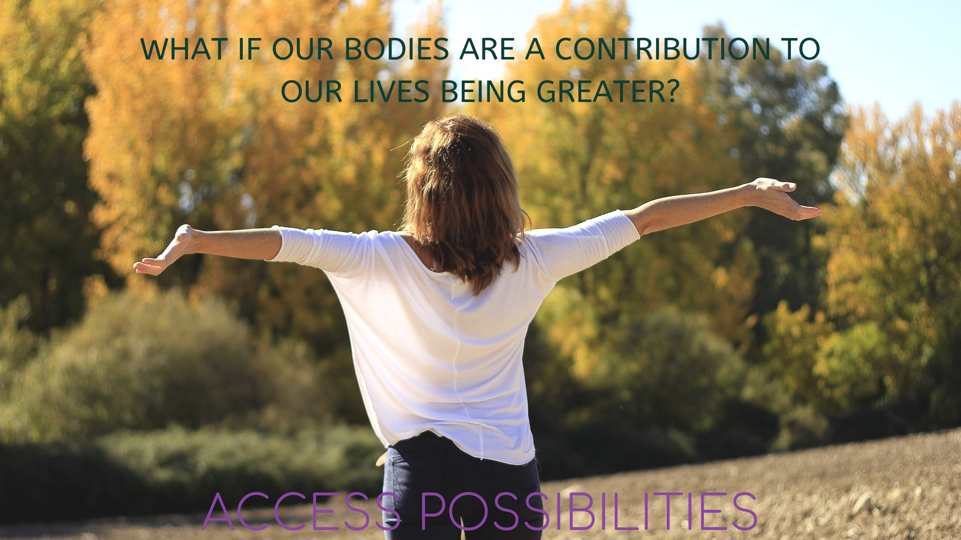 Body Whispering Class | What if our bodies are a contribution to our lives being greater? | Access Possibilities