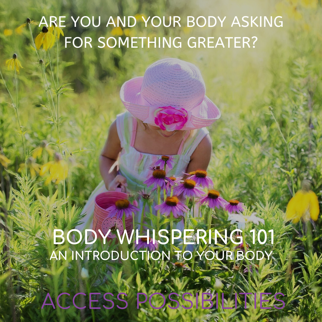 Body Whispering 101 Class | Access Possibilities