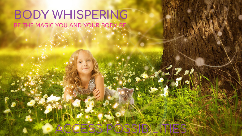 Body Whispering: Secrets From The Body Whisperer | Be The Magic You And Your Body Be! | Access Possibilities