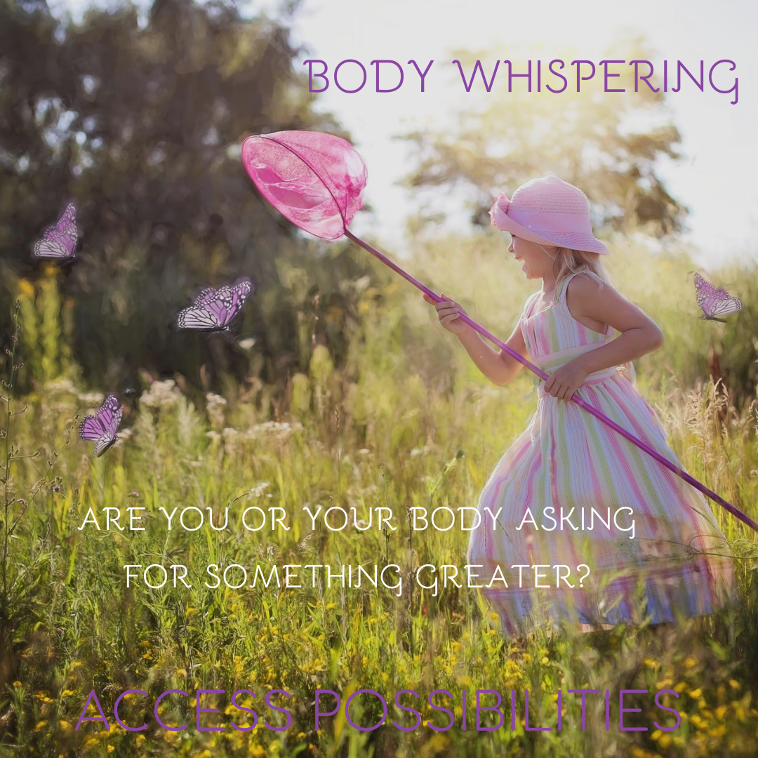 Body Whispering | Are You Or Your Body Asking For Something Greater? | Access Possibilities