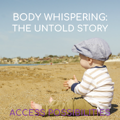 Body Whispering: The Untold Story | Access Possibilities