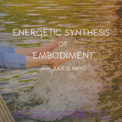 Energetic Synthesis of Embodiment Session with Julie | Access Possibilities