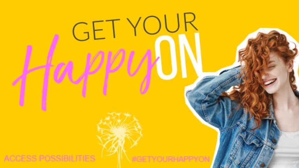 Get Your Happy On | Access Possibilities