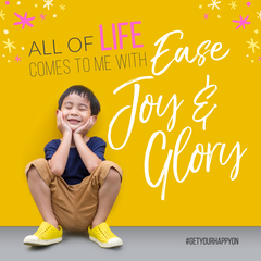Get Your Happy On | Ease Joy & Glory!