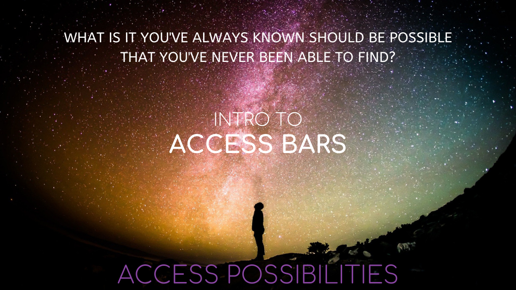 Intro To Access Bars | What Is It You've Always Know Should Be Possible That You've Never Been Able To Find?