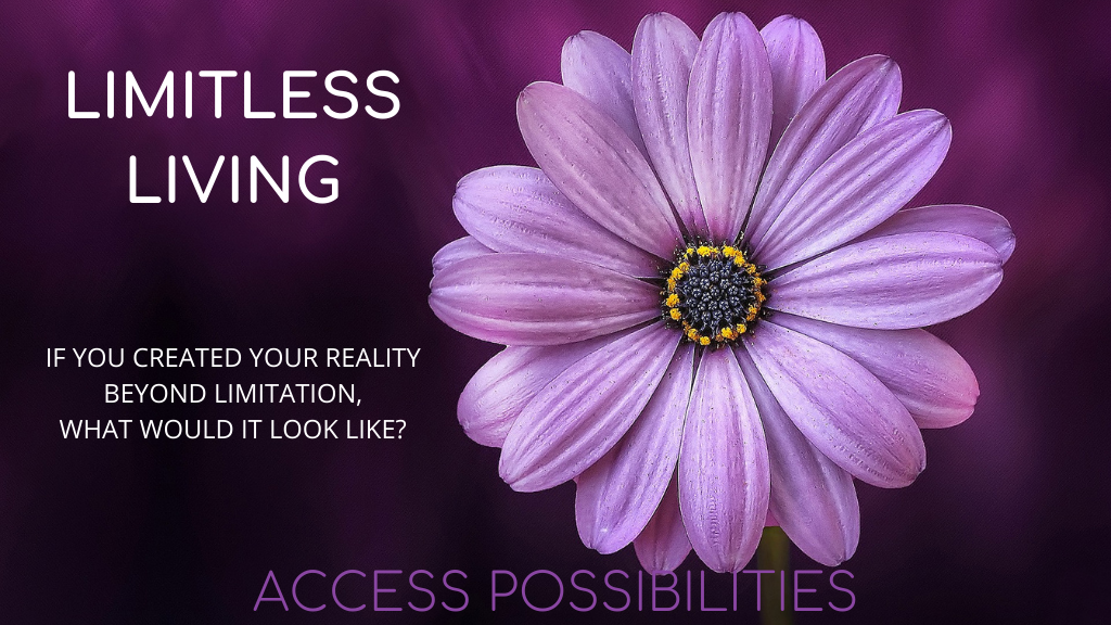 Limitless Living | Living Beyond Limitation | Access Possibilities