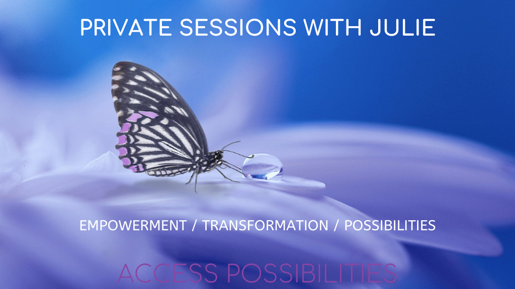 Private Sessions With Julie | Empowerment | Transformation | Possibilities | Access Possibilities