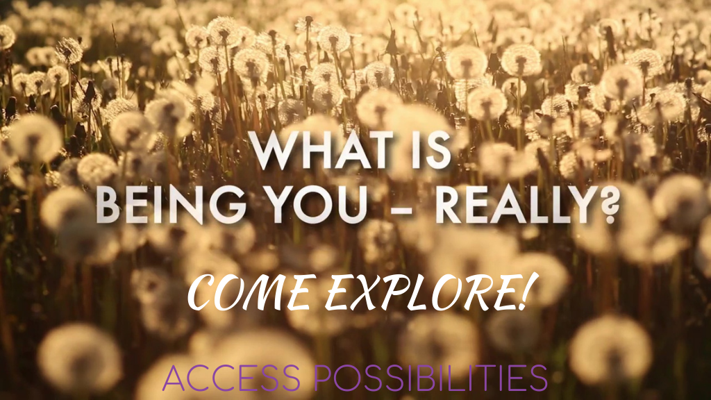 What Is Being You... Really? | Come Explore! | Access Possibilities