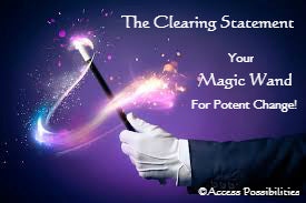 The Clearing Statement: Your Magic Wand for Potent Change | Access Possibilities