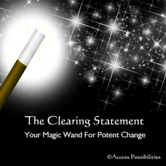 Verbal Processing Facilitation   The Clearing Statement: Your Magic Wand For Potent Change   Access Possibilities