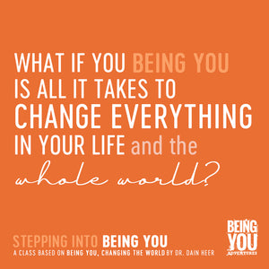 What if being you is all it takes to change everything in your life? | Stepping Into Being You | Access Possibilities