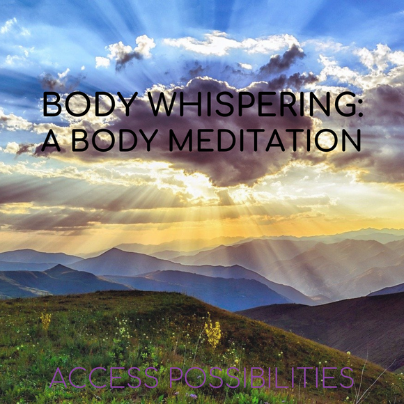 Body Whispering: A Body Meditation | Access Possibilities