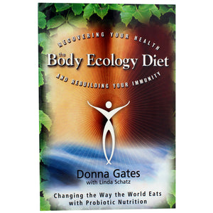The Body Ecology Diet: Recovering Your Health and Rebuilding Your Immunity