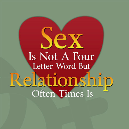 Sex Is Not A Four Letter Word Relationship Often Times Is Class with Julie D. Mayo, C.F.