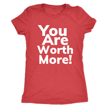 Load image into Gallery viewer, You Are Worth More Ladies Next Level Shirts