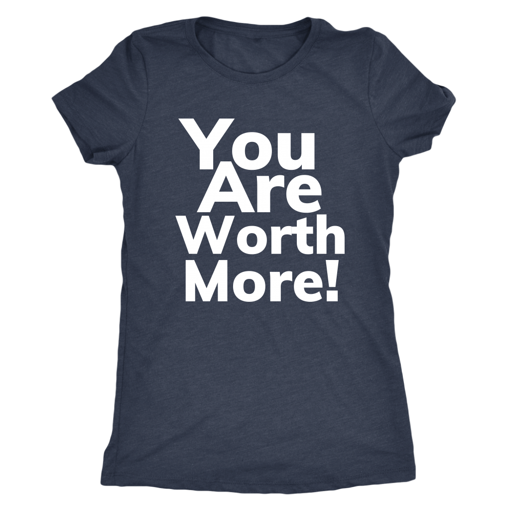 You Are Worth More Ladies Next Level Shirts