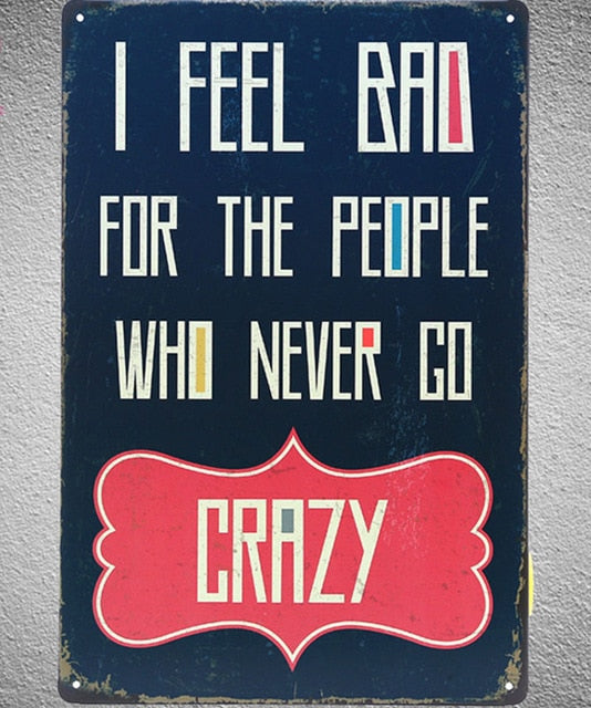 I Feel Bad For Those Who Never Go Crazy