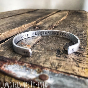 Keep F***ing Going | Hand Stamped Cuff Bracelet