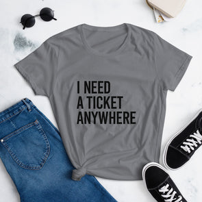 I Need A Ticket Anywhere T-shirt