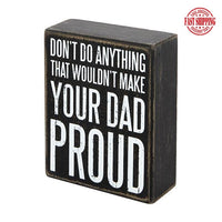 Don't Do Anything That Wouldn't Make Your Dad Proud-Primitive Sign Gift for Dad-The Pink Pigs, A Compassionate Boutique