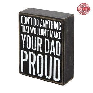 Don't Do Anything That Wouldn't Make Your Dad Proud-Primitive Sign Gift for Dad