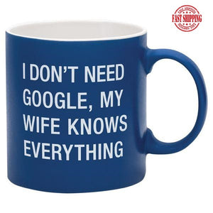I Don't Need Google My Wife Knows Everything Fun Mug Gift for Men!