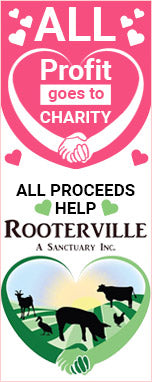 All Proceeds Help Rooterville Animal Sanctuary
