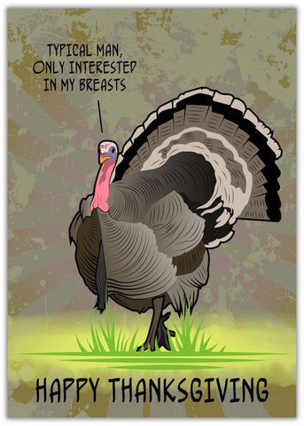 Typical Man Funny Thanksgiving Card Turkey standing proudly