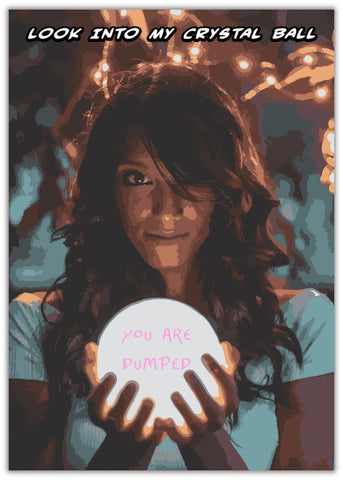 Funny You're Dumped Card - Crystal Ball Woman holding crystal ball with text inside it