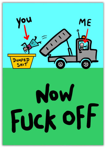 Funny You're Dumped Card - Dumped Shit Dumper truck off loading a person into a skip