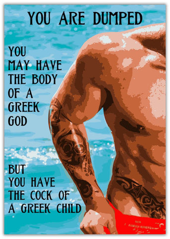 Funny You're Dumped Card - Greek Child Tattooed torso with six pack. Rude, Insulting, Offensive.