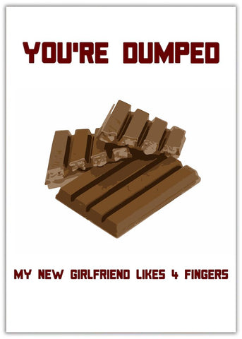 Funny You're Dumped Card - 4 Fingers. Chocolate kit kats in fours