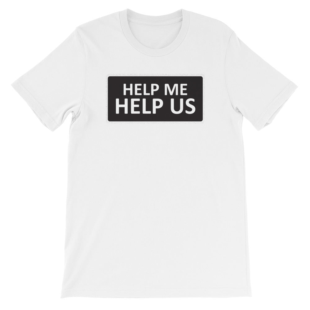 Help Me Help Us Unisex Short Sleeve T-Shirt (White Print/White Border)