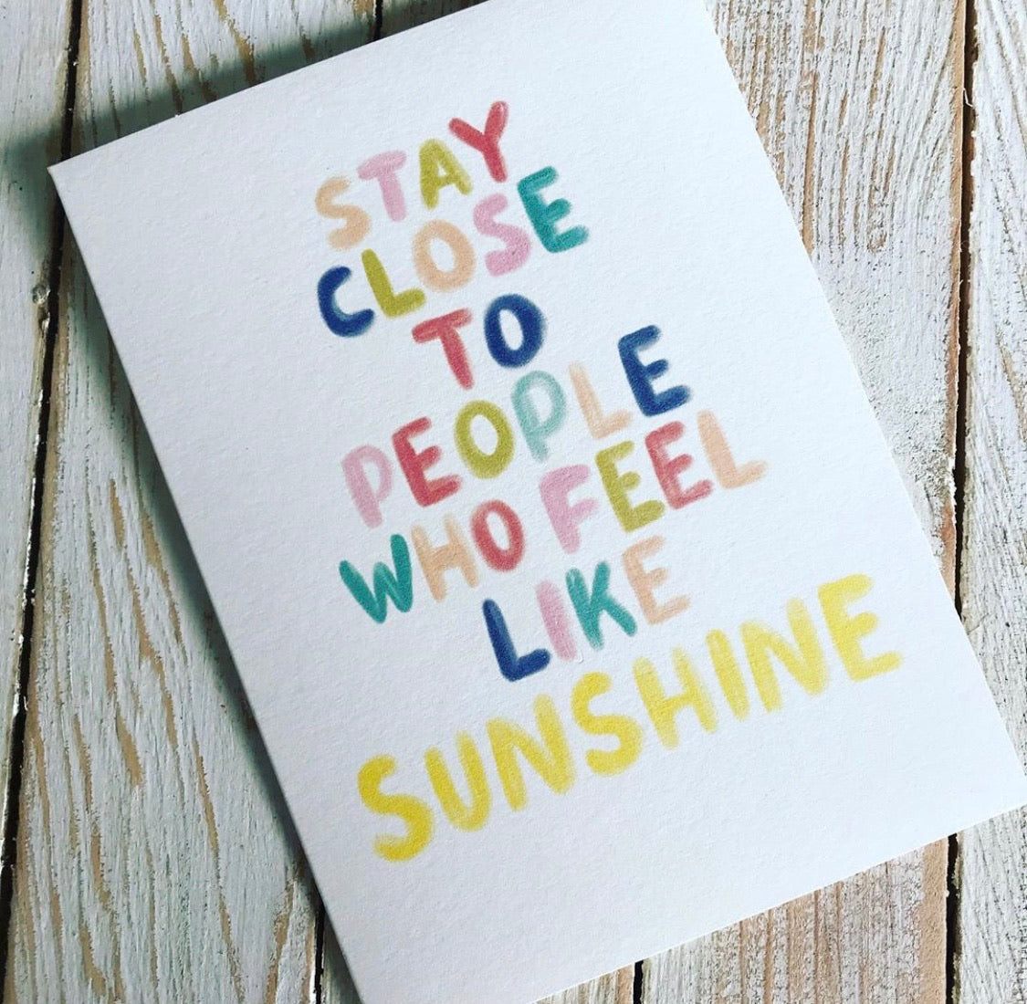 Stay Close To People Who Feel Like Sunshine Card