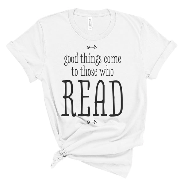 Good Things Come To Those Who Read Literary T-Shirt